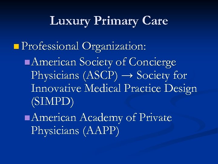 Luxury Primary Care n Professional Organization: n American Society of Concierge Physicians (ASCP) →
