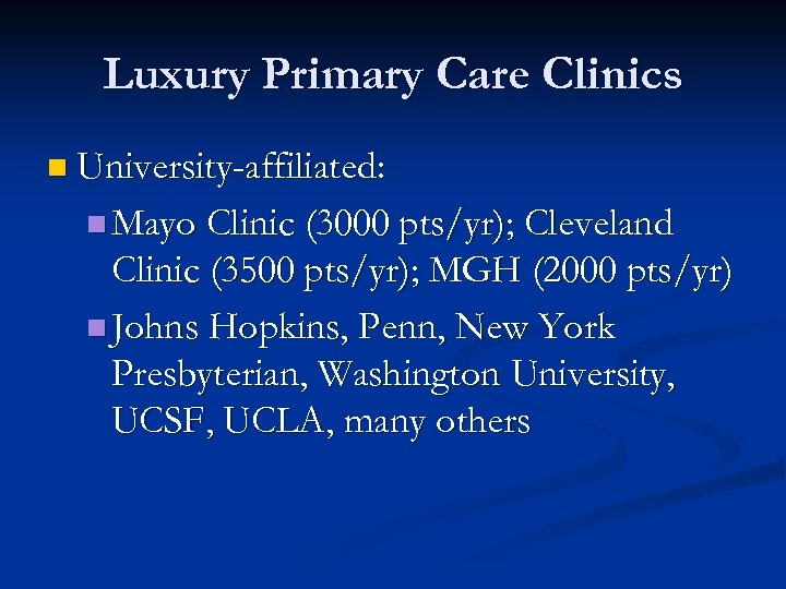 Luxury Primary Care Clinics n University-affiliated: n Mayo Clinic (3000 pts/yr); Cleveland Clinic (3500