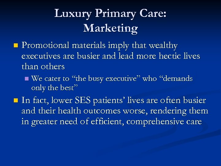 Luxury Primary Care: Marketing n Promotional materials imply that wealthy executives are busier and