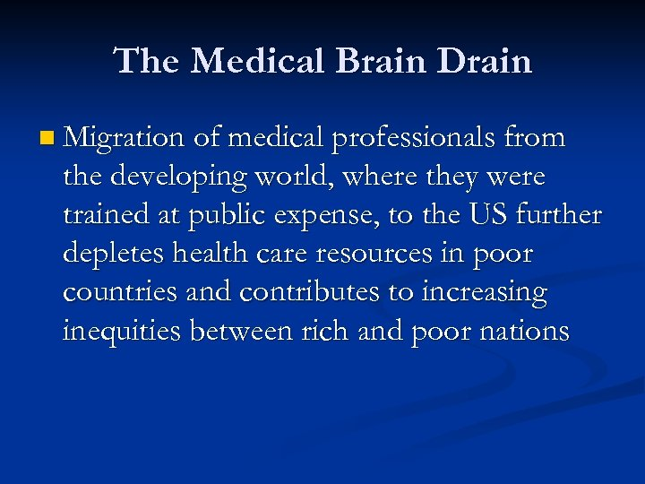 The Medical Brain Drain n Migration of medical professionals from the developing world, where