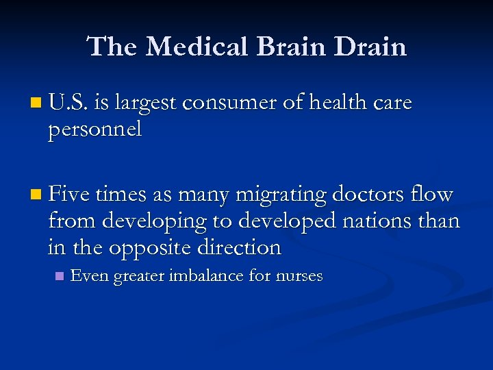 The Medical Brain Drain n U. S. is largest consumer of health care personnel