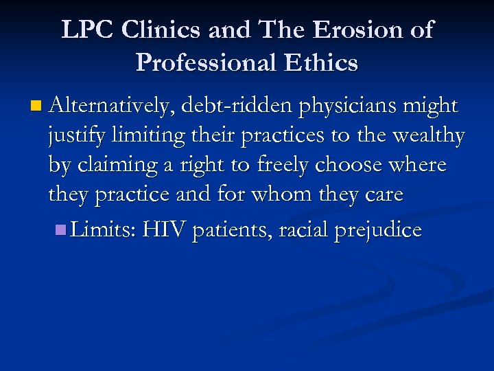 LPC Clinics and The Erosion of Professional Ethics n Alternatively, debt-ridden physicians might justify