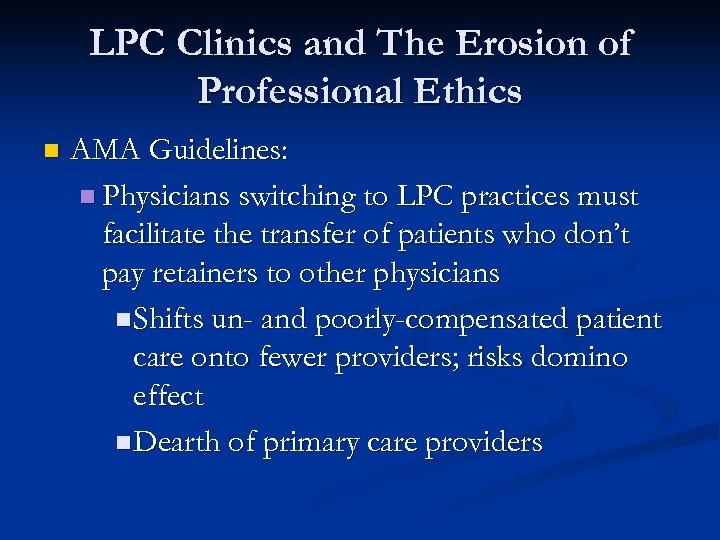 LPC Clinics and The Erosion of Professional Ethics n AMA Guidelines: n Physicians switching