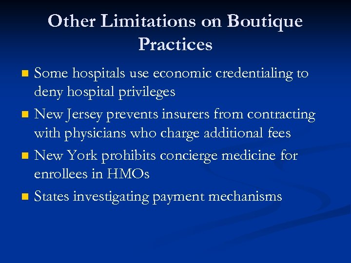Other Limitations on Boutique Practices n n Some hospitals use economic credentialing to deny