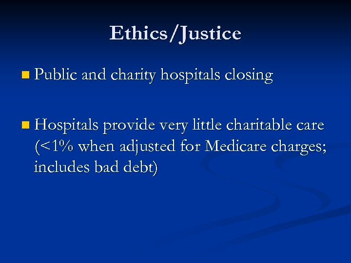 Ethics/Justice n Public and charity hospitals closing n Hospitals provide very little charitable care