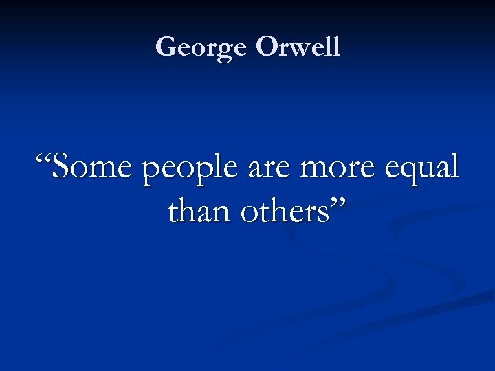 """George Orwell """"Some people are more equal than others"""""""
