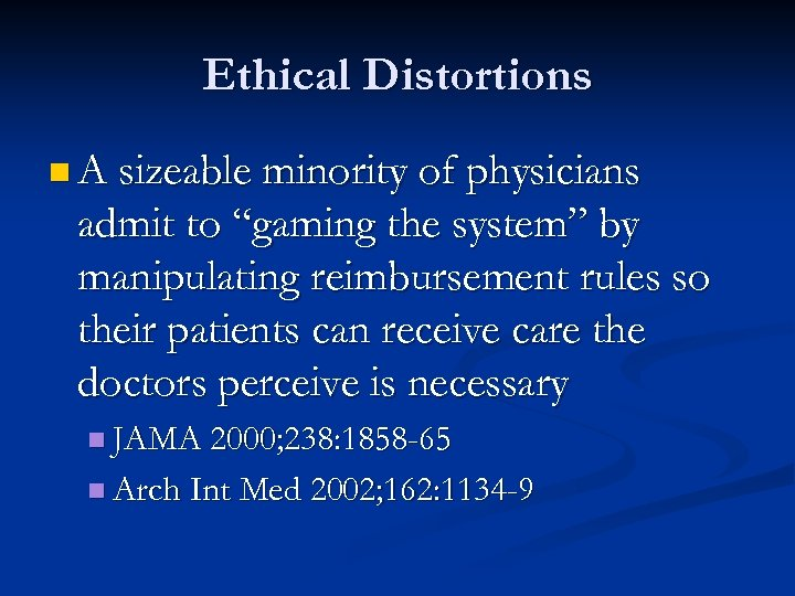 """Ethical Distortions n A sizeable minority of physicians admit to """"gaming the system"""" by"""