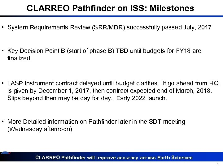 CLARREO Pathfinder on ISS: Milestones • System Requirements Review (SRR/MDR) successfully passed July, 2017