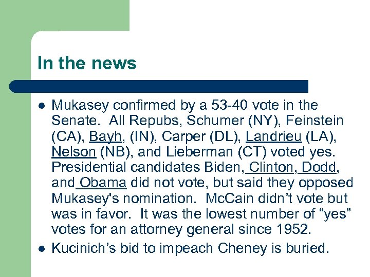 In the news l l Mukasey confirmed by a 53 -40 vote in the