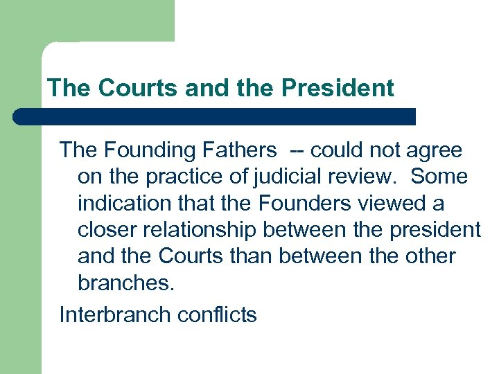 The Courts and the President The Founding Fathers -- could not agree on the