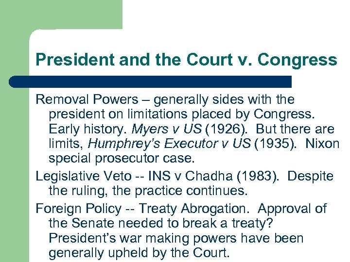 President and the Court v. Congress Removal Powers – generally sides with the president
