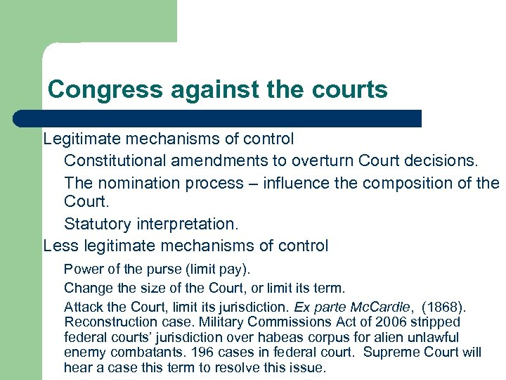 Congress against the courts Legitimate mechanisms of control Constitutional amendments to overturn Court decisions.