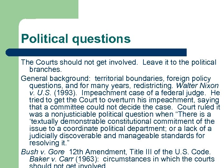 Political questions The Courts should not get involved. Leave it to the political branches.