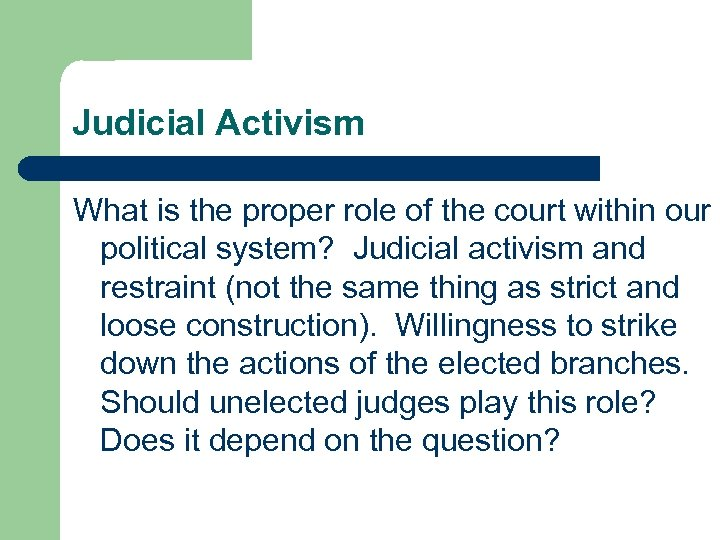 Judicial Activism What is the proper role of the court within our political system?