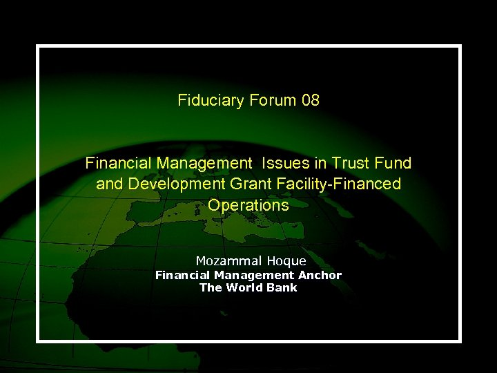 Fiduciary Forum 08 Financial Management Issues in Trust Fund and Development Grant Facility-Financed Operations