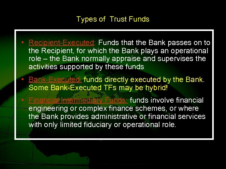 Types of Trust Funds • Recipient-Executed: Funds that the Bank passes on to the
