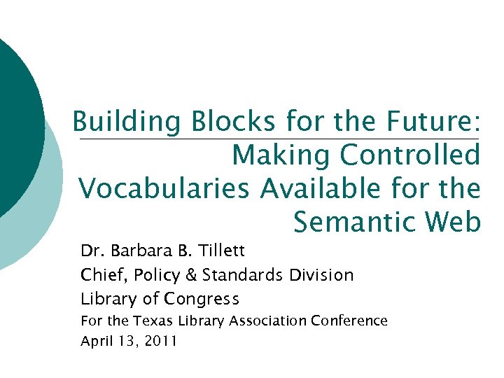 Building Blocks for the Future: Making Controlled Vocabularies Available for the Semantic Web Dr.