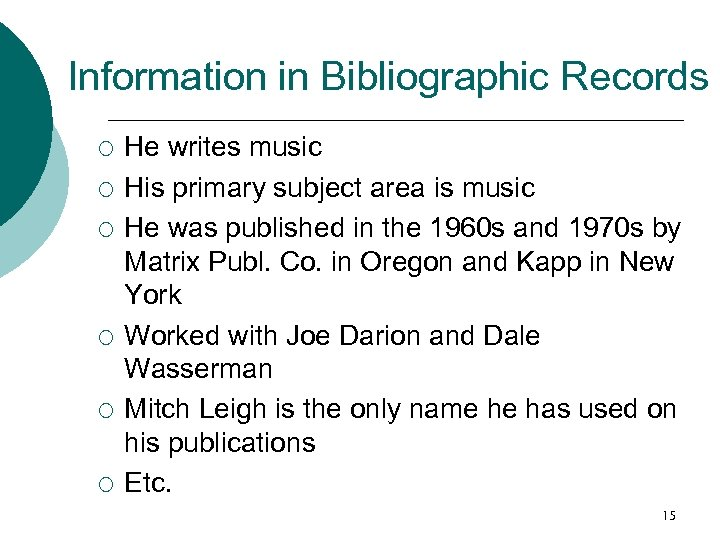 Information in Bibliographic Records ¡ ¡ ¡ He writes music His primary subject area
