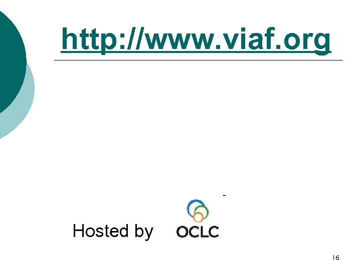http: //www. viaf. org Hosted by 16