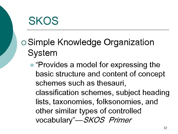 """SKOS ¡ Simple Knowledge Organization System l """"Provides a model for expressing the basic"""