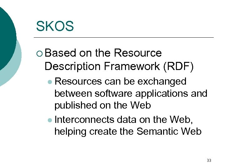 SKOS ¡ Based on the Resource Description Framework (RDF) l Resources can be exchanged