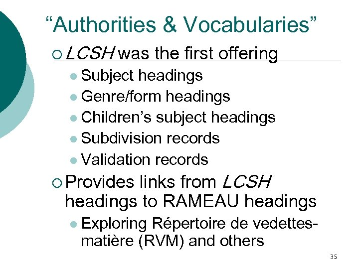 """""""Authorities & Vocabularies"""" ¡ LCSH was the first offering l Subject headings l Genre/form"""