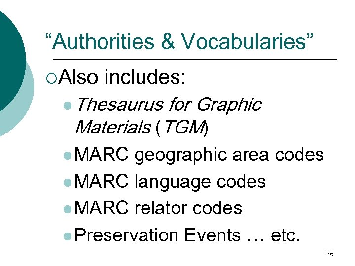 """""""Authorities & Vocabularies"""" ¡Also includes: l Thesaurus for Graphic Materials (TGM) l MARC geographic"""