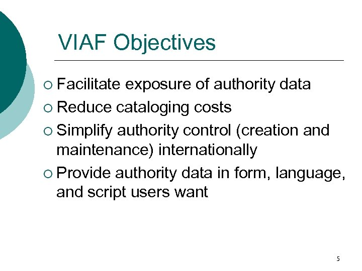VIAF Objectives ¡ Facilitate exposure of authority data ¡ Reduce cataloging costs ¡ Simplify