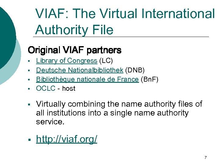 VIAF: The Virtual International Authority File Original VIAF partners § § § Library of