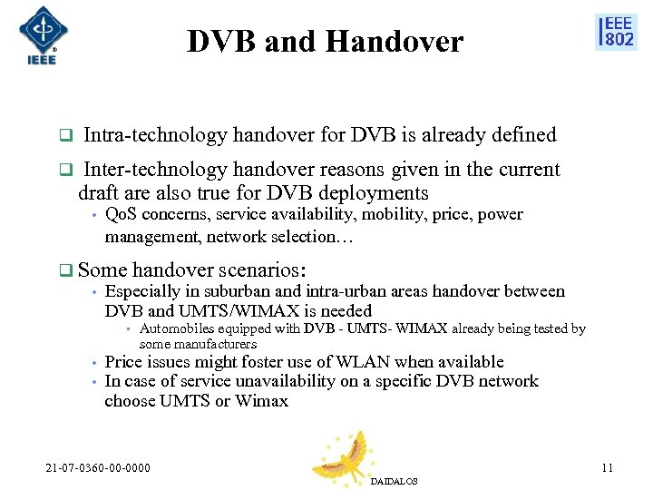 DVB and Handover q Intra-technology handover for DVB is already defined q Inter-technology handover