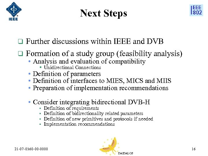 Next Steps q Further discussions within IEEE and DVB q Formation of a study