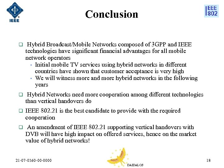 Conclusion q Hybrid Broadcast/Mobile Networks composed of 3 GPP and IEEE technologies have significant