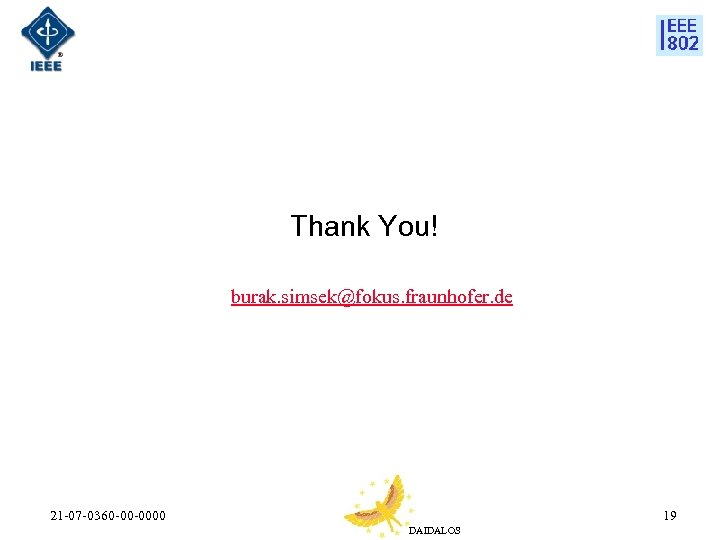 Thank You! burak. simsek@fokus. fraunhofer. de 21 -07 -0360 -00 -0000 19 DAIDALOS