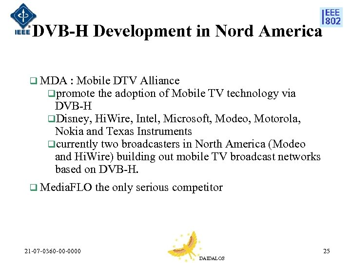 DVB-H Development in Nord America q MDA : Mobile DTV Alliance qpromote the adoption