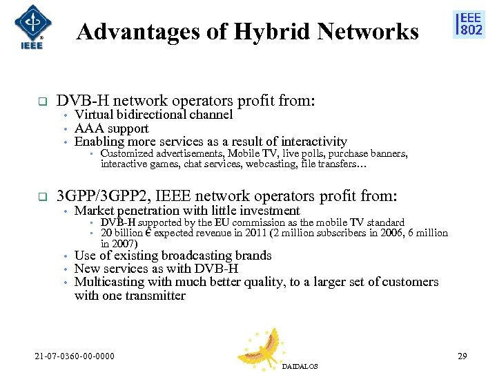 Advantages of Hybrid Networks q DVB-H network operators profit from: • Virtual bidirectional channel