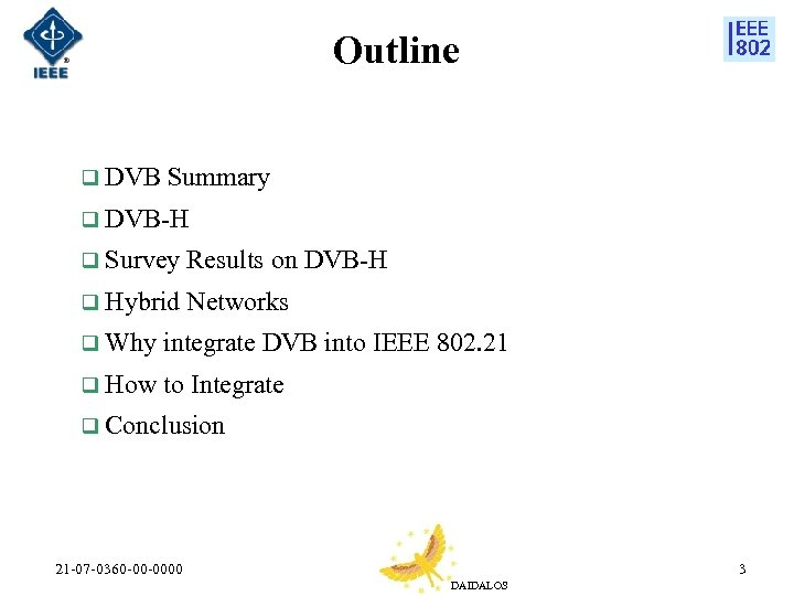Outline q DVB Summary q DVB-H q Survey Results on DVB-H q Hybrid Networks