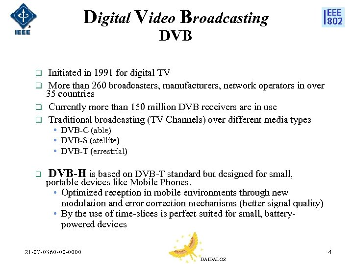 Digital Video Broadcasting DVB Initiated in 1991 for digital TV q More than 260