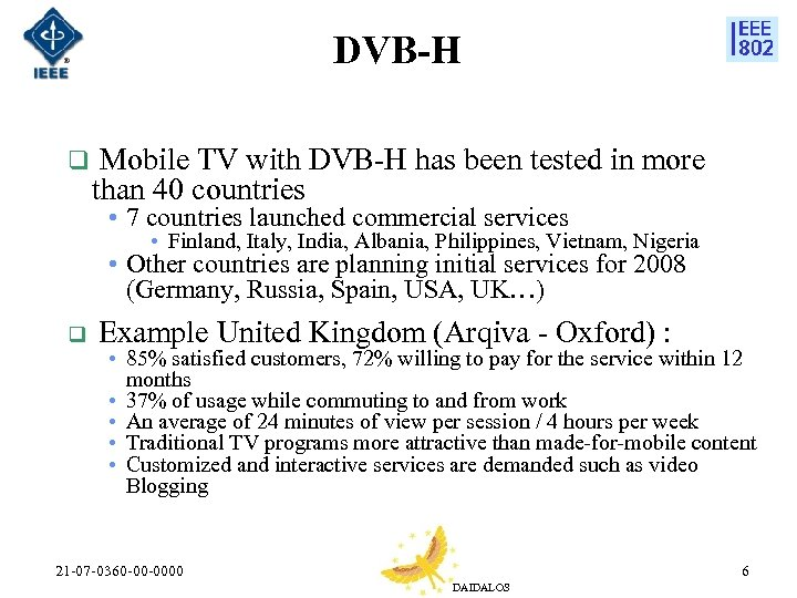 DVB-H q Mobile TV with DVB-H has been tested in more than 40 countries