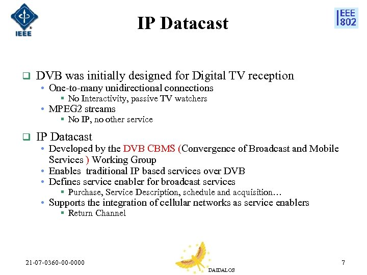 IP Datacast q DVB was initially designed for Digital TV reception • One-to-many unidirectional