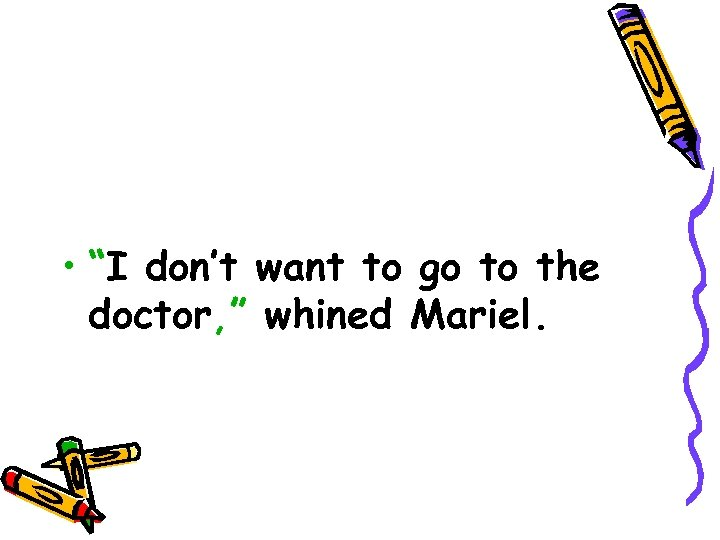 """• """"I don't want to go to the doctor, """" whined Mariel."""