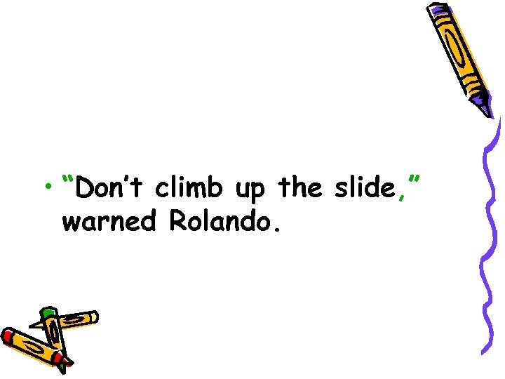 "• ""Don't climb up the slide, "" warned Rolando."