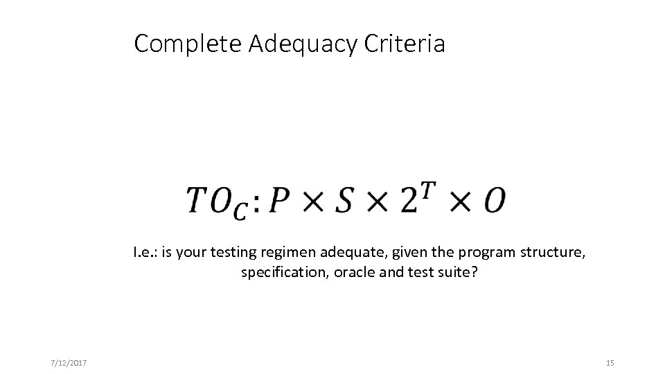 Complete Adequacy Criteria I. e. : is your testing regimen adequate, given the program