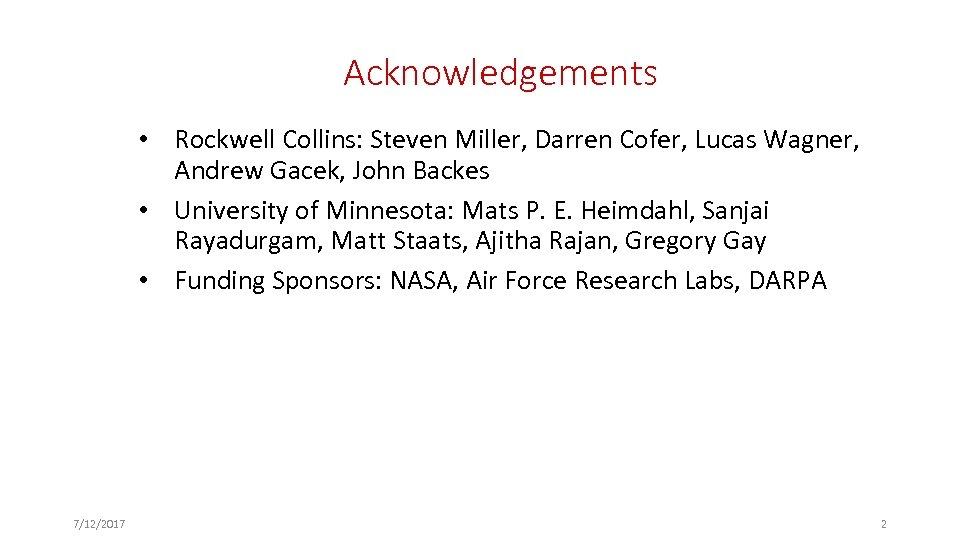 Acknowledgements • Rockwell Collins: Steven Miller, Darren Cofer, Lucas Wagner, Andrew Gacek, John Backes