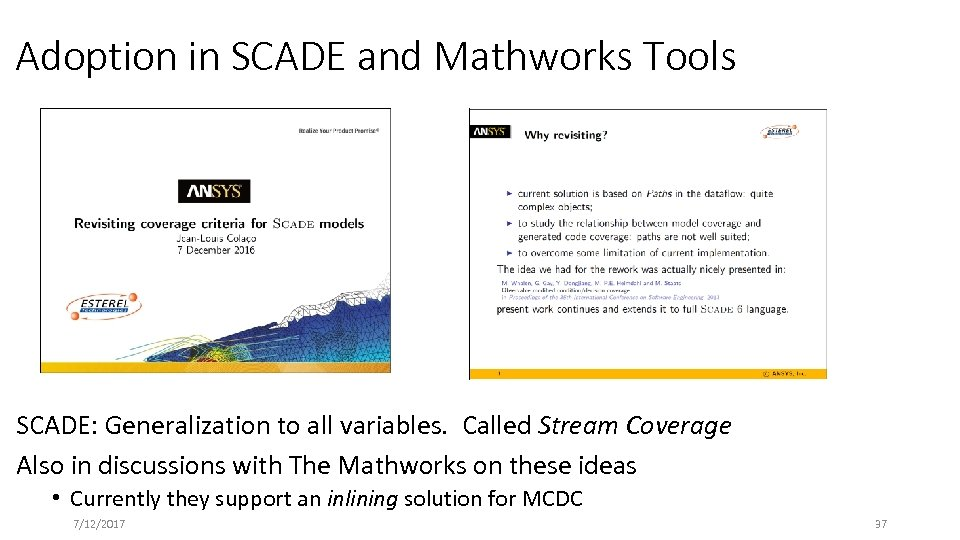 Adoption in SCADE and Mathworks Tools SCADE: Generalization to all variables. Called Stream Coverage