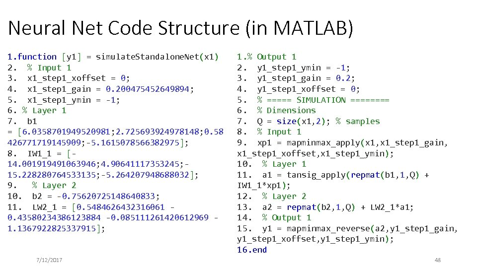 Neural Net Code Structure (in MATLAB) 1. function [y 1] = simulate. Standalone. Net(x