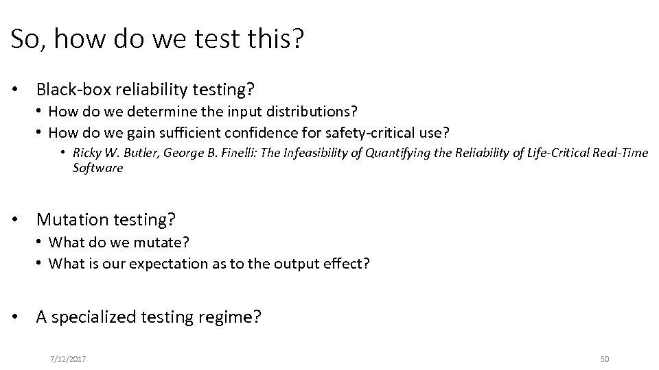 So, how do we test this? • Black-box reliability testing? • How do we