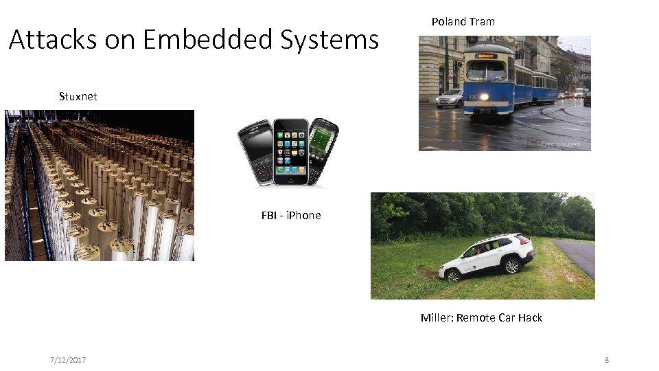 Attacks on Embedded Systems Poland Tram Stuxnet FBI - i. Phone Miller: Remote Car