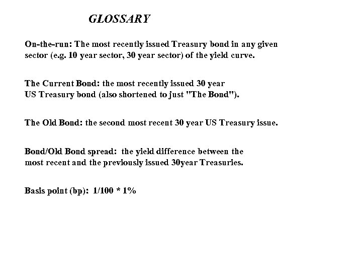 GLOSSARY On-the-run: The most recently issued Treasury bond in any given On-the-run sector (e.