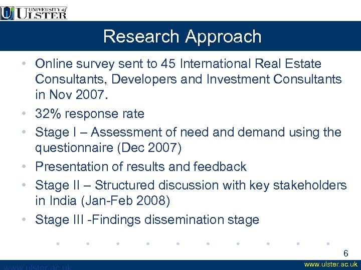 Research Approach • Online survey sent to 45 International Real Estate Consultants, Developers and