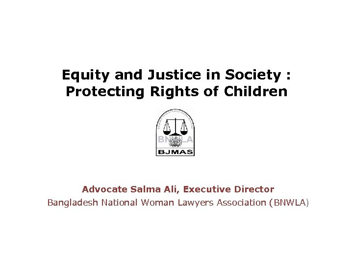 Equity and Justice in Society : Protecting Rights of Children Advocate Salma Ali, Executive